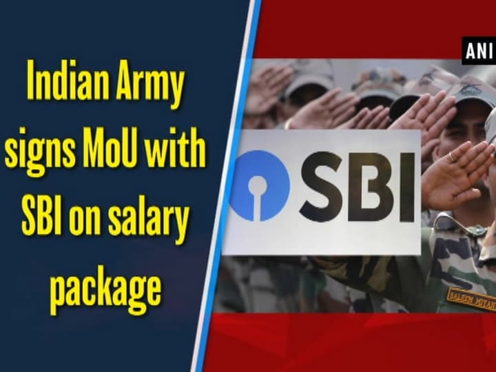 Indian Army signs MoU with SBI on salary package