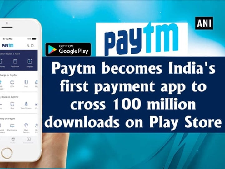 Paytm becomes India's first payment app to cross 100 million downloads on Play Store