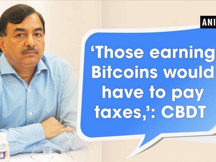'Those earning Bitcoins would have to pay taxes,': CBDT