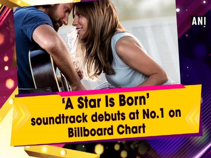 'A Star Is Born' soundtrack debuts at No. 1 on Billboard Chart