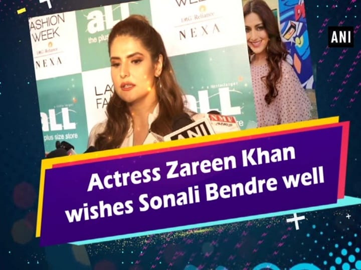 Actress Zareen Khan wishes Sonali Bendre well