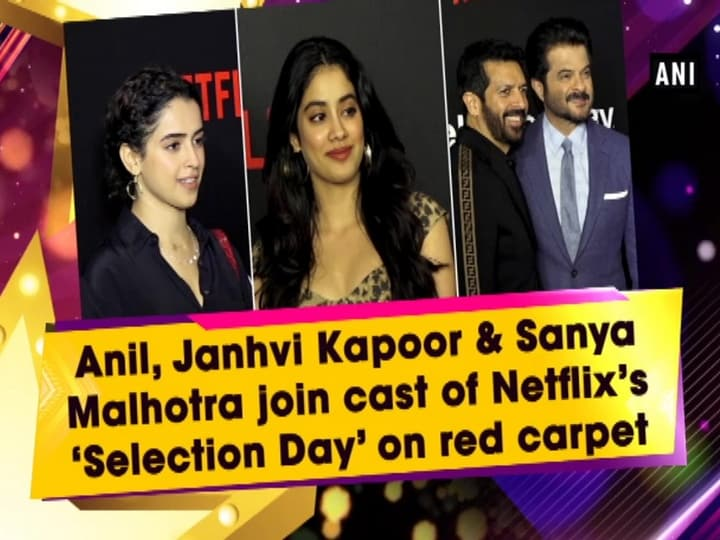 Anil, Janhvi Kapoor and Sanya Malhotra join cast of Netflix's 'Selection Day' on red carpet
