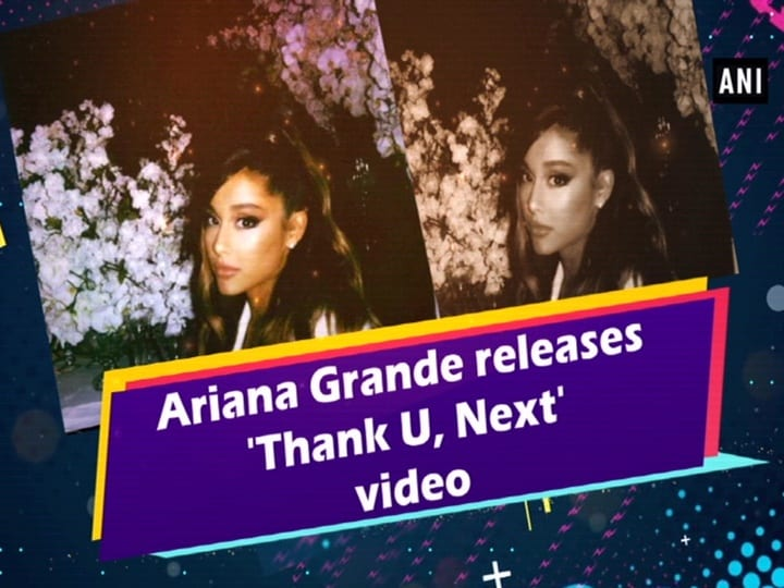 Ariana Grande releases 'Thank U, Next' video