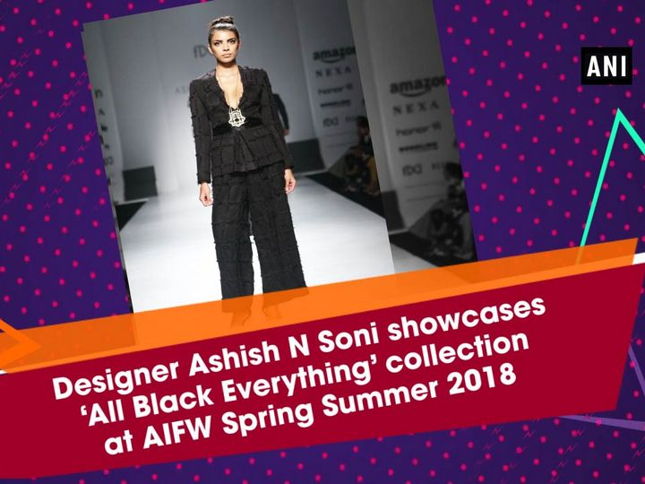 Designer Ashish N Soni showcases 'All Black Everything' collection at AIFW Spring Summer 2018