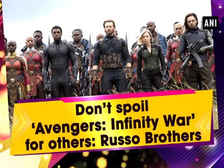 Don't spoil 'Avengers: Infinity War' for others: Russo Brothers