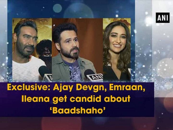Exclusive: Ajay Devgn, Emraan, Ileana get candid about 'Baadshaho' (Part - 2)