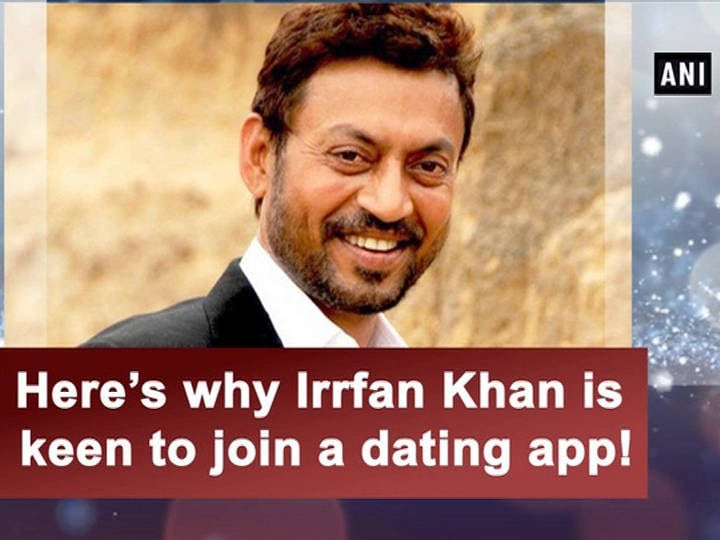 Here's why Irrfan Khan is keen to join a dating app!