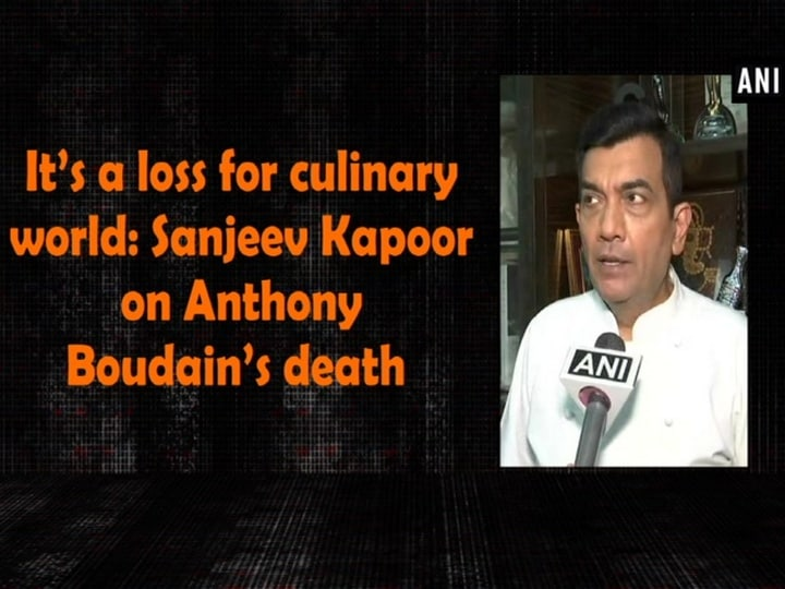 It's a loss for culinary world: Sanjeev Kapoor on Anthony Boudain's death