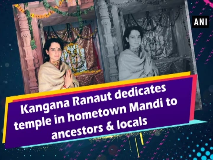Kangana Ranaut dedicates temple in hometown Mandi to ancestors and locals
