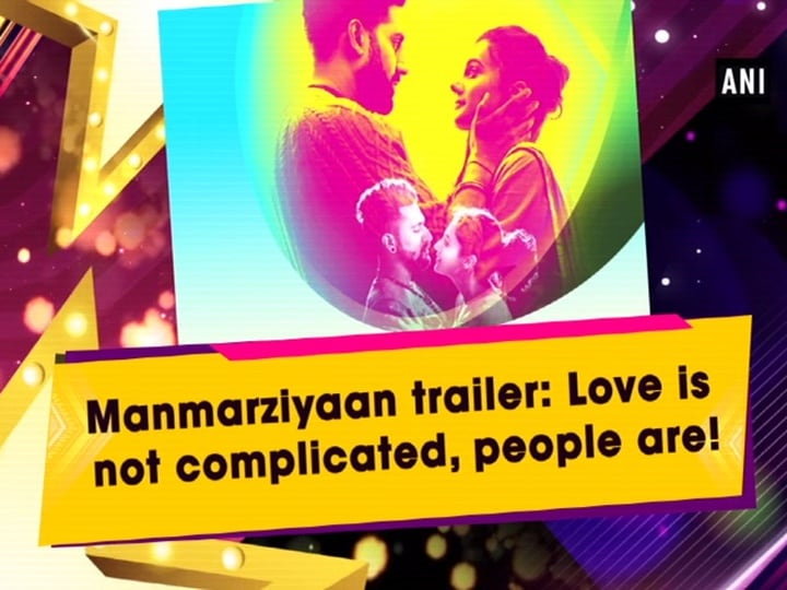 Manmarziyaan trailer: Love is not complicated, people are!