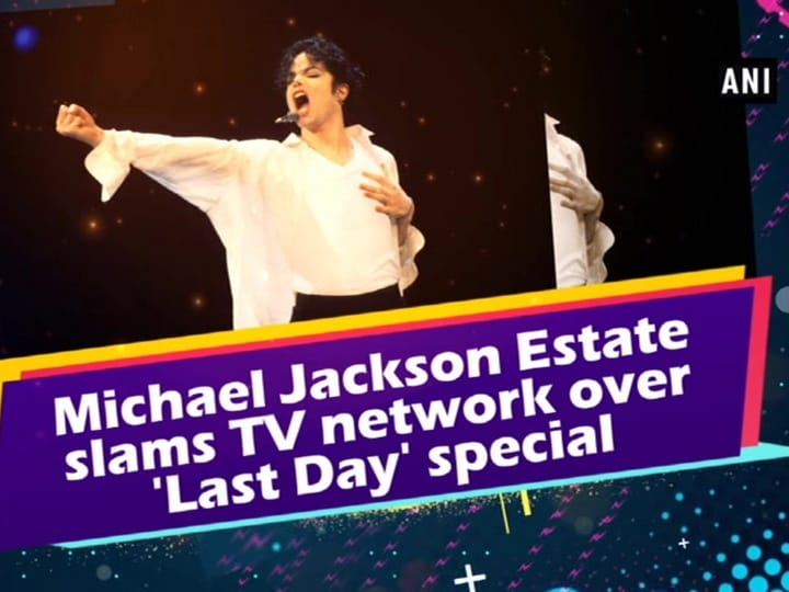 Michael Jackson Estate slams TV network over 'Last Day' special