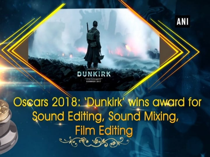 Oscars 2018: 'Dunkirk' wins award for Sound Editing and Sound Mixing