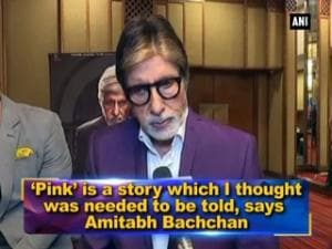 'Pink' is a story which I thought was needed to be told, says Amitabh Bachchan