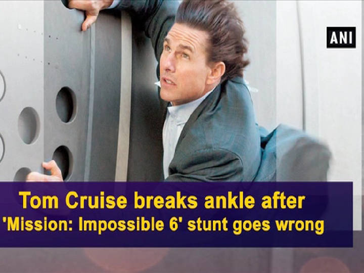 Tom Cruise breaks ankle after 'Mission: Impossible 6' stunt goes wrong