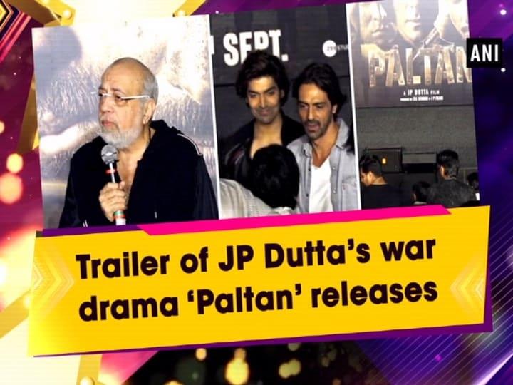 Trailer of JP Dutta's war drama 'Paltan' releases