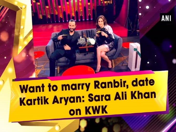 Want to marry Ranbir, date Kartik Aryan: Sara Ali Khan on KWK