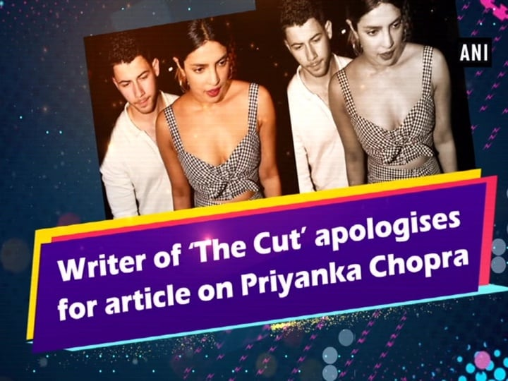 Writer of 'The Cut' apologises for article on Priyanka Chopra