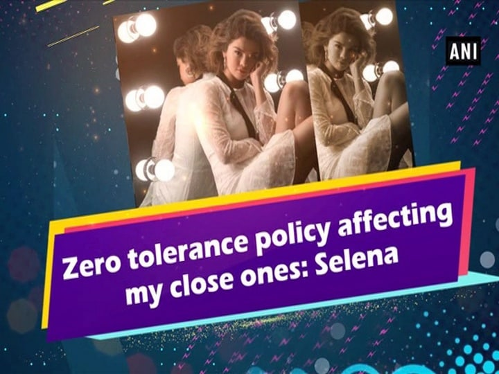 Zero tolerance policy affecting my close ones: Selena