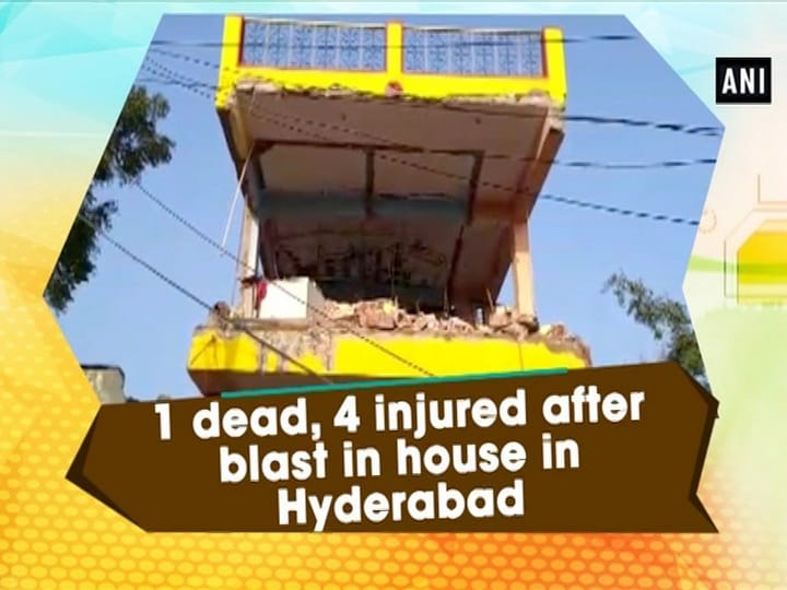 1 dead, 4 injured after blast in house in Hyderabad