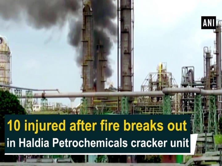 10 injured after fire breaks out in Haldia Petrochemicals cracker uni