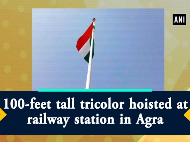 100-feet tall tricolor hoisted at railway station in Agra
