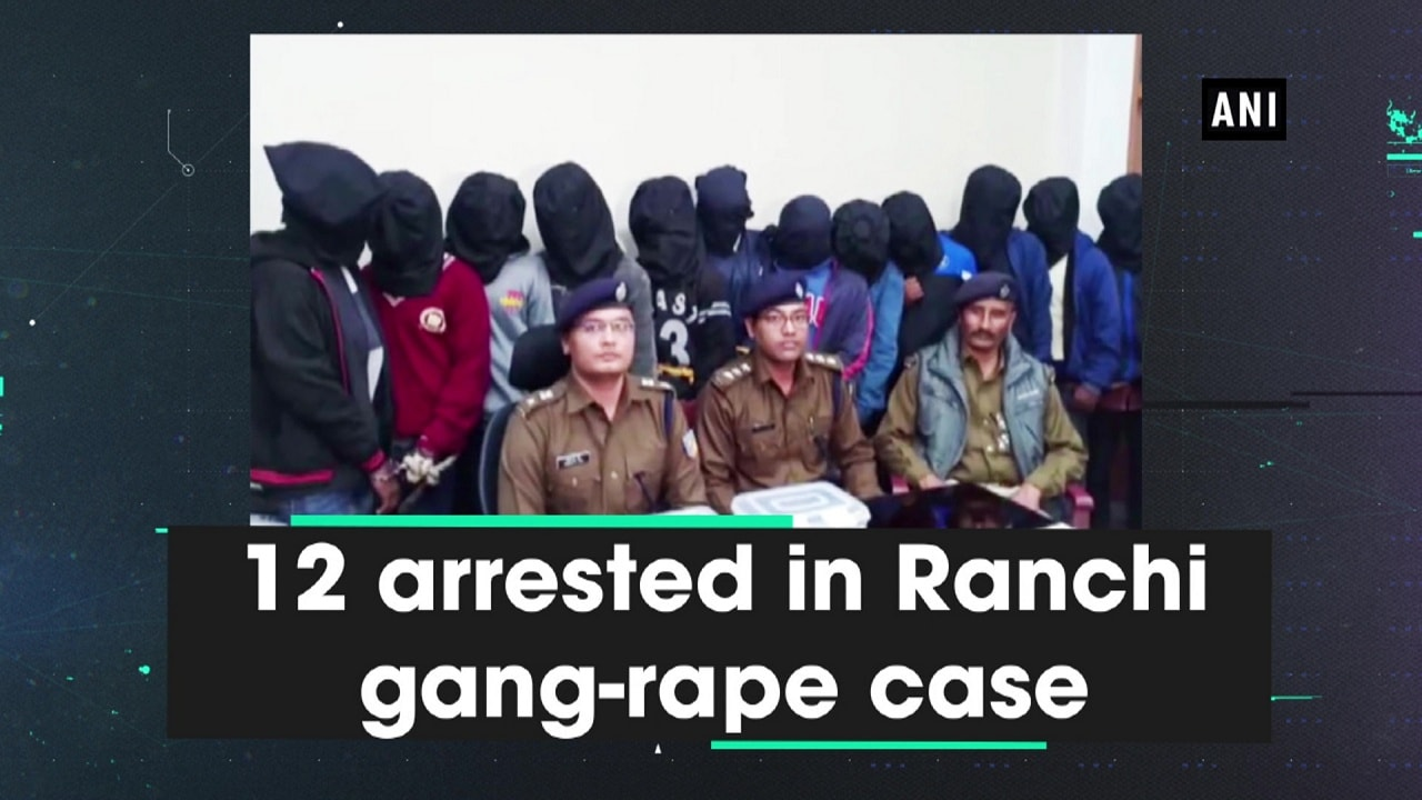 12 arrested in Ranchi gang-rape case