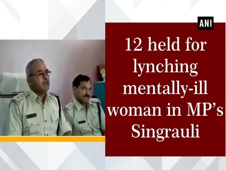 12 held for lynching mentally-ill woman in MP's Singrauli
