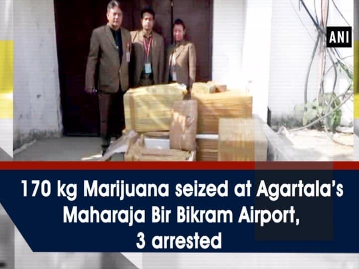170 kg Marijuana seized at Agartala's Maharaja Bir Bikram Airport, 3 arrested
