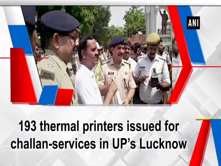 193 thermal printers issued for challan-services in UP's Lucknow