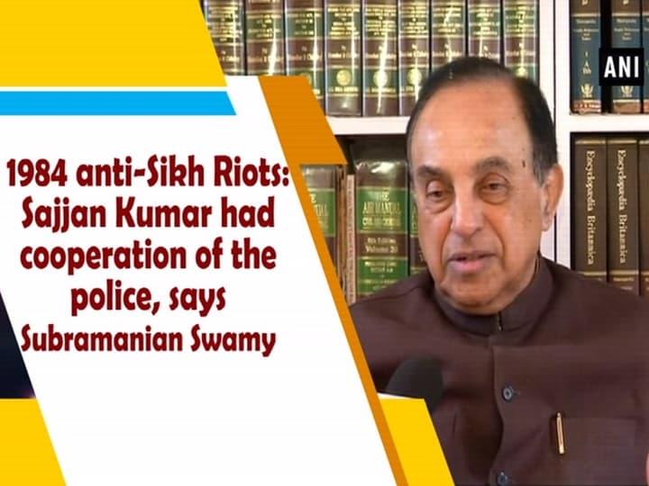 1984 anti-Sikh Riots: Sajjan Kumar had cooperation of the police, says Subramanian Swamy