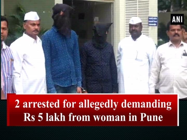 2 arrested for allegedly demanding Rs 5 lakh from woman in Pune