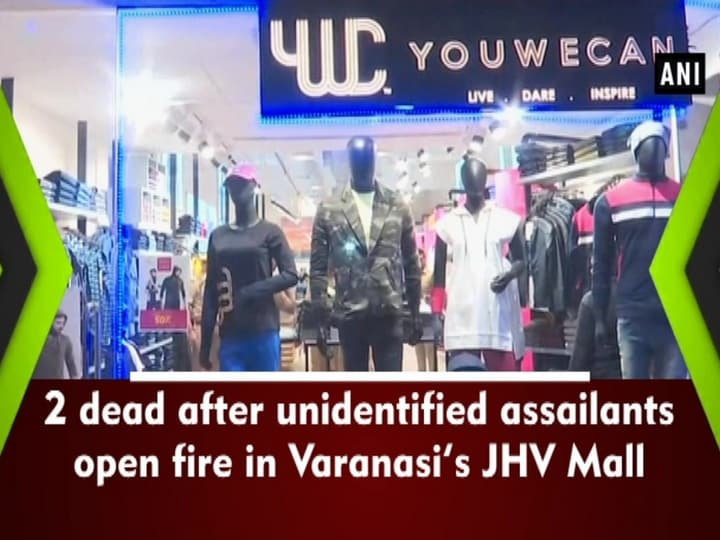 2 dead after unidentified assailants open fire in Varanasi's JHV Mall