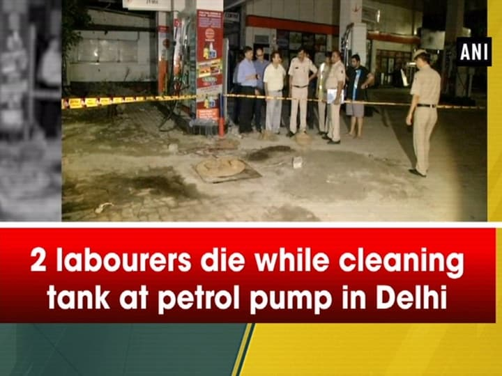 2 labourers die while cleaning tank at petrol pump in Delhi