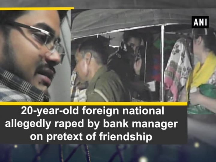 20-year-old foreign national allegedly raped by bank manager on pretext of friendship