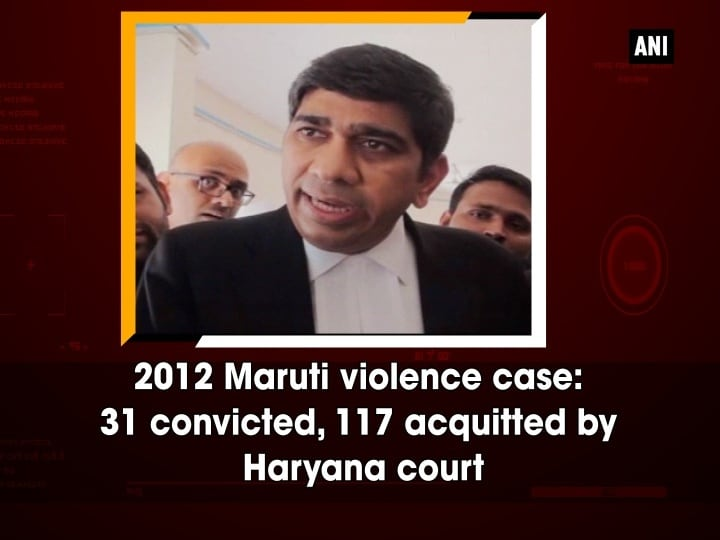 2012 Maruti violence case: 31 convicted, 117 acquitted by Haryana court