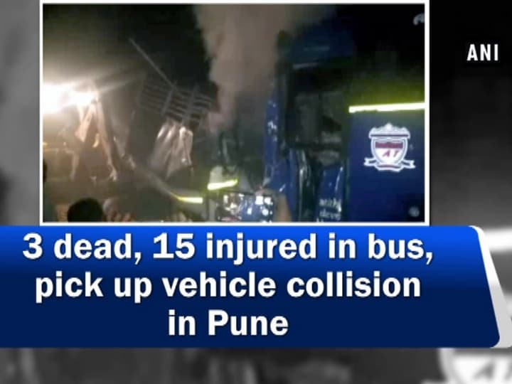 3 dead, 15 injured in bus, pick up vehicle collision in Pune