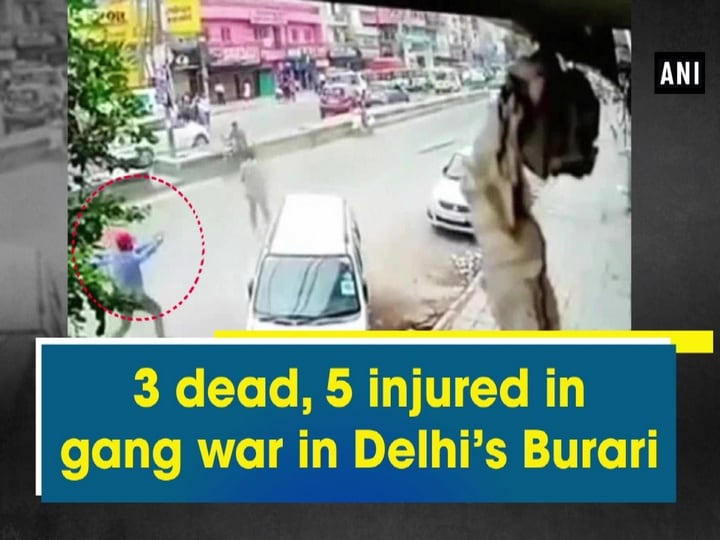 3 dead, 5 injured in gang war in Delhi's Burari