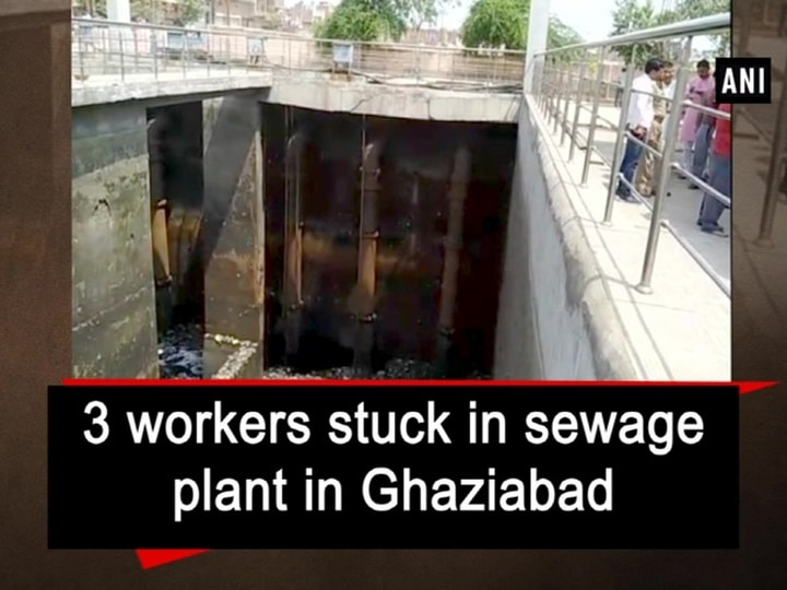 3 workers stuck in sewage plant in Ghaziabad