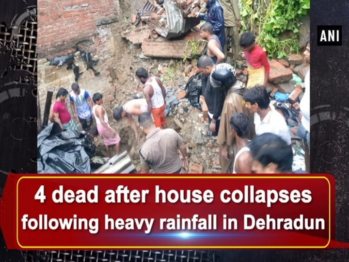 4 dead after house collapses following heavy rainfall in Dehradun