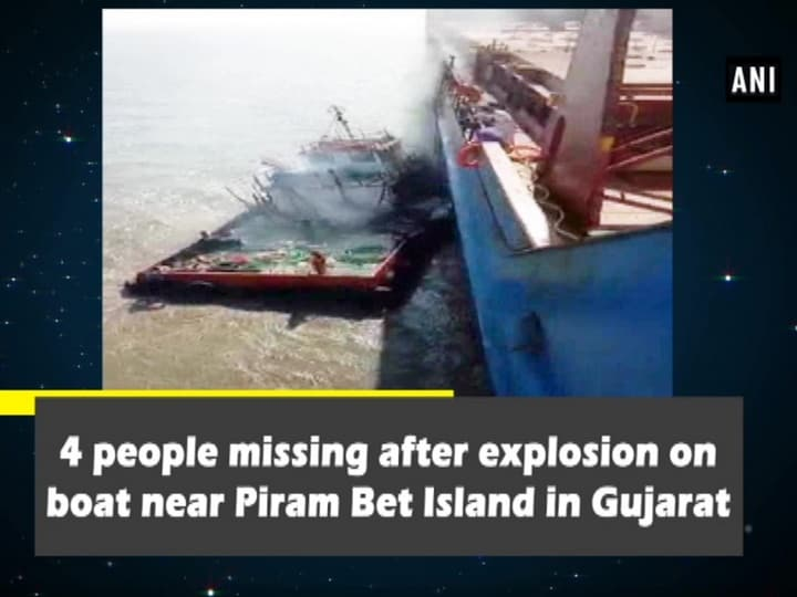 4 people missing after explosion on boat near Piram Bet Island in Gujarat