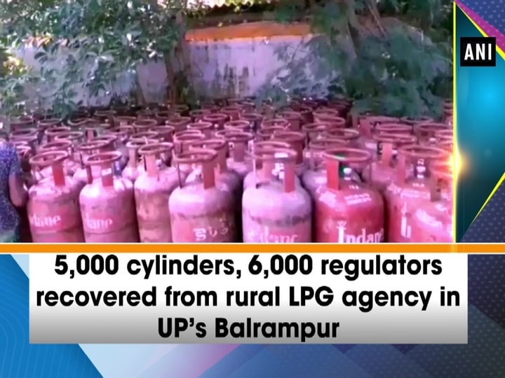 5,000 cylinders, 6,000 regulators recovered from rural LPG agency in UP's Balrampur