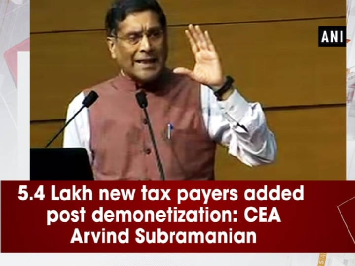 5.4 Lakh new tax payers added post demonetization: CEA Arvind Subramanian
