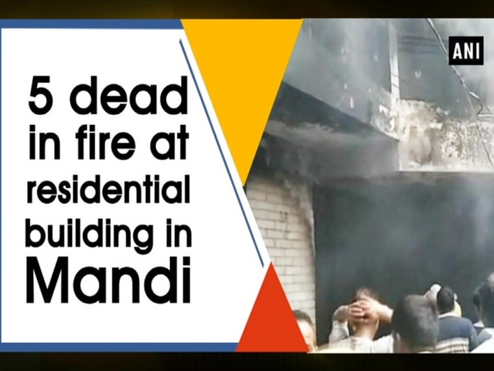 5 dead in fire at residential building in Mandi