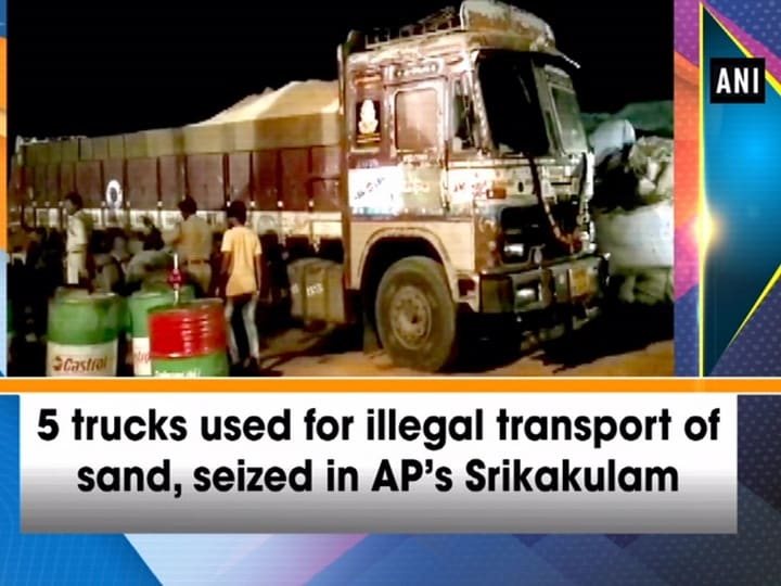 5 trucks used for illegal transport of sand, seized in AP's Srikakulam