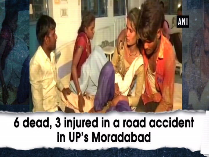 6 dead, 3 injured in a road accident in UP's Moradabad