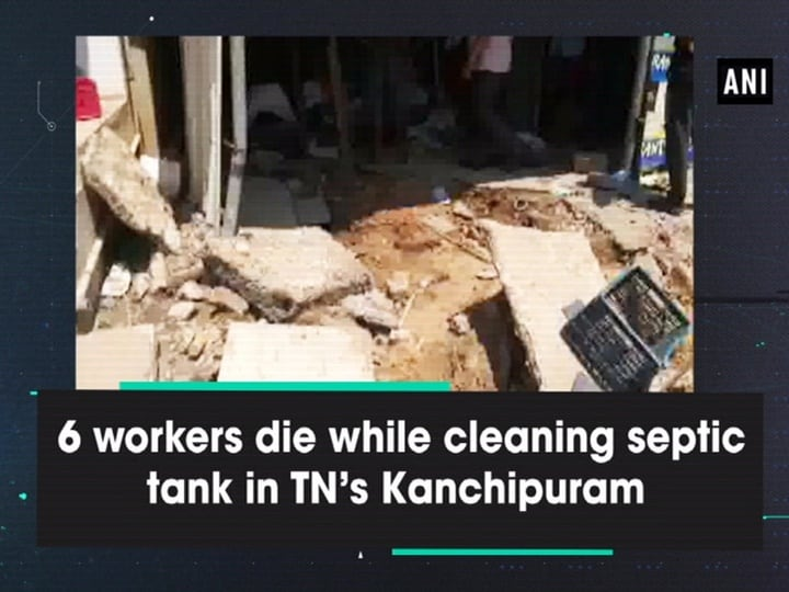 6 workers die while cleaning septic tank in TN's Kanchipuram