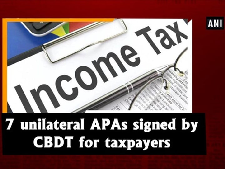7 unilateral APAs signed by CBDT for taxpayers