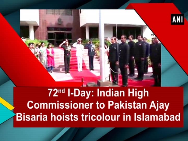 72nd I-Day: Indian High Commissioner to Pakistan Ajay Bisaria hoists tricolour in Islamabad