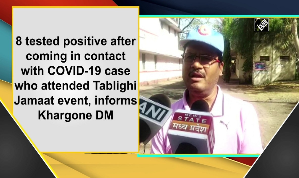 8 tested positive after coming in contact with COVID-19 case who attended Tablighi Jamaat event, informs Khargone DM