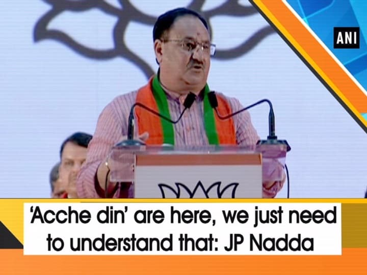 'Acche din' are here, we just need to understand that: JP Nadda
